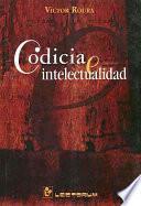 libro Codicia E Intelectualidad